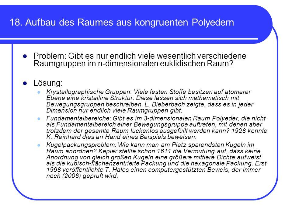 18. Aufbau des Raumes aus kongruenten Polyedern Problem: Gibt es nur endlich viele wesentlich verschiedene Raumgruppen im n-dimensionalen euklidischen