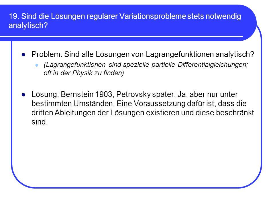 19. Sind die Lösungen regulärer Variationsprobleme stets notwendig analytisch? Problem: Sind alle Lösungen von Lagrangefunktionen analytisch? (Lagrang