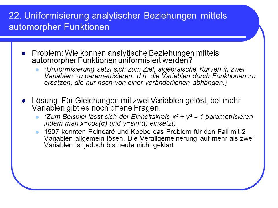 22. Uniformisierung analytischer Beziehungen mittels automorpher Funktionen Problem: Wie können analytische Beziehungen mittels automorpher Funktionen