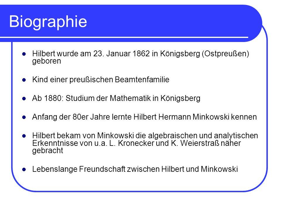 Biographie Hilbert wurde am 23. Januar 1862 in Königsberg (Ostpreußen) geboren Kind einer preußischen Beamtenfamilie Ab 1880: Studium der Mathematik i