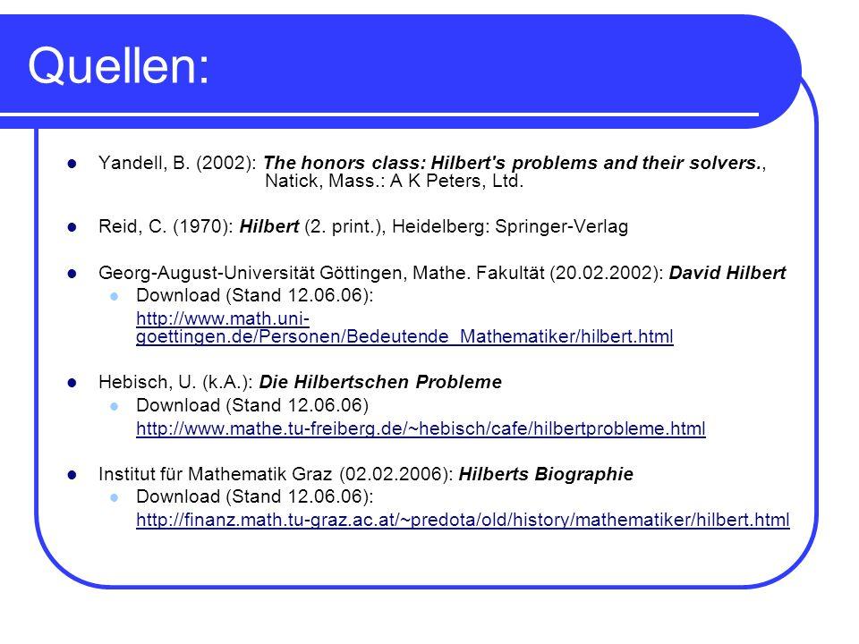 Quellen: Yandell, B. (2002): The honors class: Hilbert's problems and their solvers., Natick, Mass.: A K Peters, Ltd. Reid, C. (1970): Hilbert (2. pri
