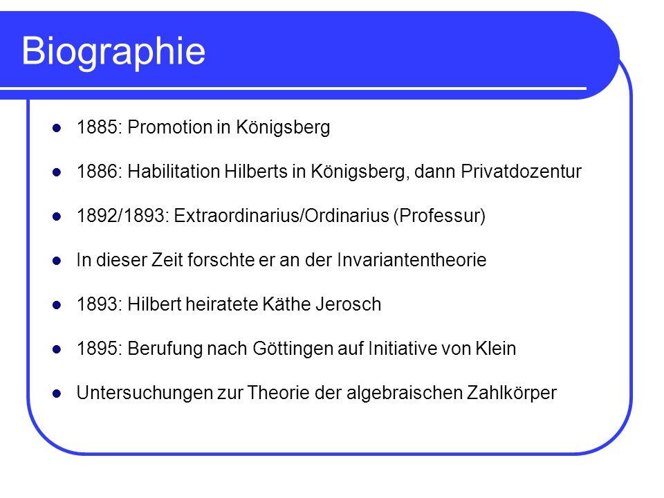 Biographie 1885: Promotion in Königsberg 1886: Habilitation Hilberts in Königsberg, dann Privatdozentur 1892/1893: Extraordinarius/Ordinarius (Profess