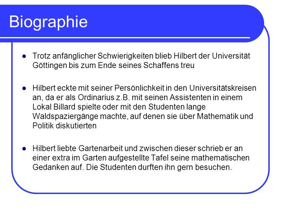 Biographie Trotz anfänglicher Schwierigkeiten blieb Hilbert der Universität Göttingen bis zum Ende seines Schaffens treu Hilbert eckte mit seiner Pers