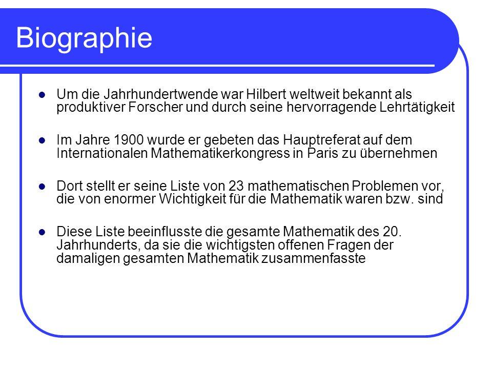 Biographie Ab 1902: Untersuchung der Grundlagen der Geometrie Anschließend widmete er sich den Integralgleichungen und brachte seine Erkenntnisse in die mathematische Physik ein Anfang der 20er Jahre erkrankte er an der damals unheilbaren Anämie (Blutarmut), setze aber seine Forschung und Arbeit fort Hilbert konnte durch ein neues Heilmittel doch noch geheilt werden Bis 1930 befasste er sich mit den logischen Grundlagen der Mathematik Am 14.