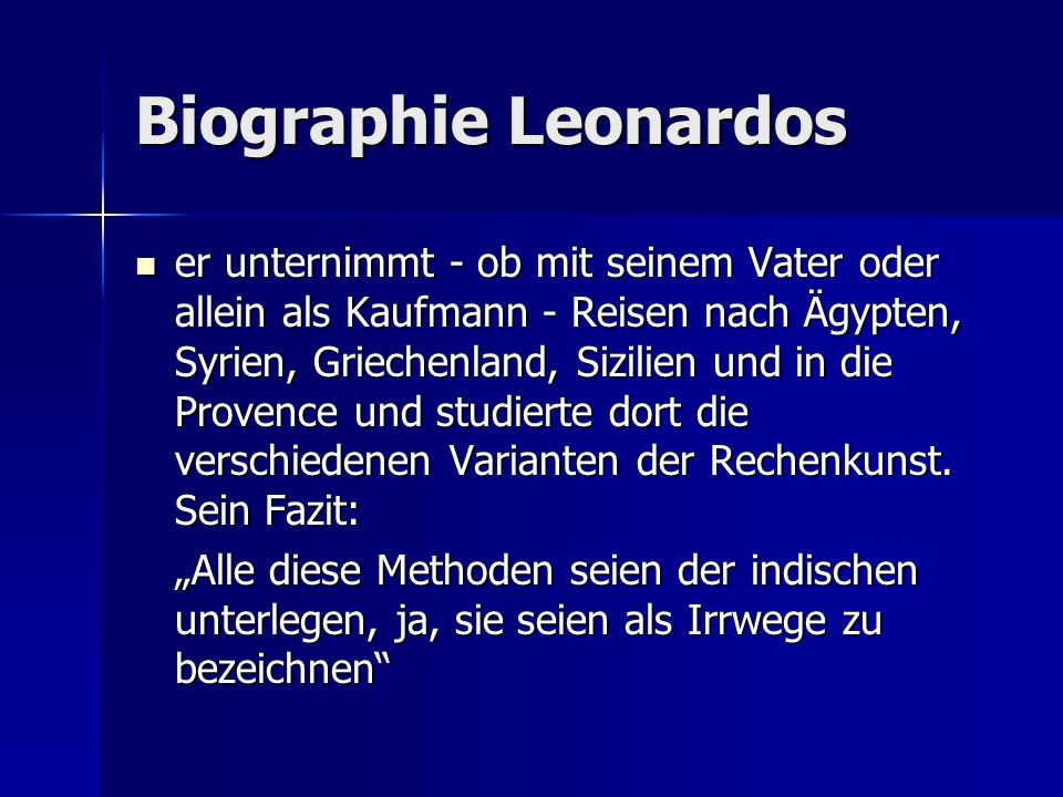 Biographie Leonardos er unternimmt - ob mit seinem Vater oder allein als Kaufmann - Reisen nach Ägypten, Syrien, Griechenland, Sizilien und in die Pro
