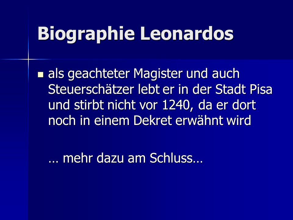 Biographie Leonardos als geachteter Magister und auch Steuerschätzer lebt er in der Stadt Pisa und stirbt nicht vor 1240, da er dort noch in einem Dek