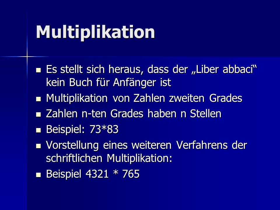 Multiplikation Es stellt sich heraus, dass der Liber abbaci kein Buch für Anfänger ist Es stellt sich heraus, dass der Liber abbaci kein Buch für Anfä