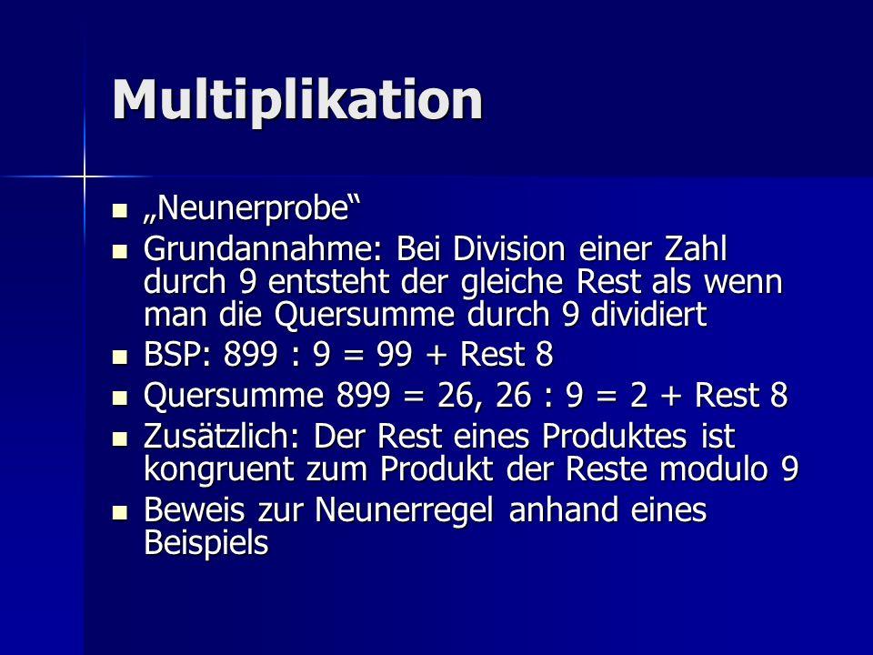 Multiplikation Neunerprobe Neunerprobe Grundannahme: Bei Division einer Zahl durch 9 entsteht der gleiche Rest als wenn man die Quersumme durch 9 divi