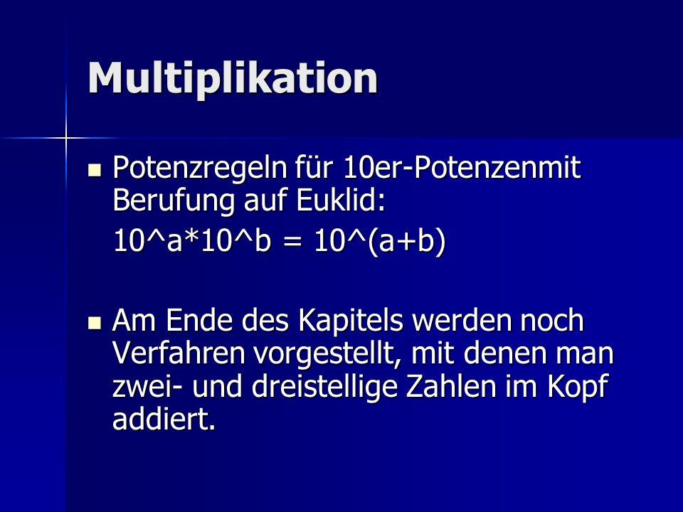 Multiplikation Potenzregeln für 10er-Potenzenmit Berufung auf Euklid: Potenzregeln für 10er-Potenzenmit Berufung auf Euklid: 10^a*10^b = 10^(a+b) Am E