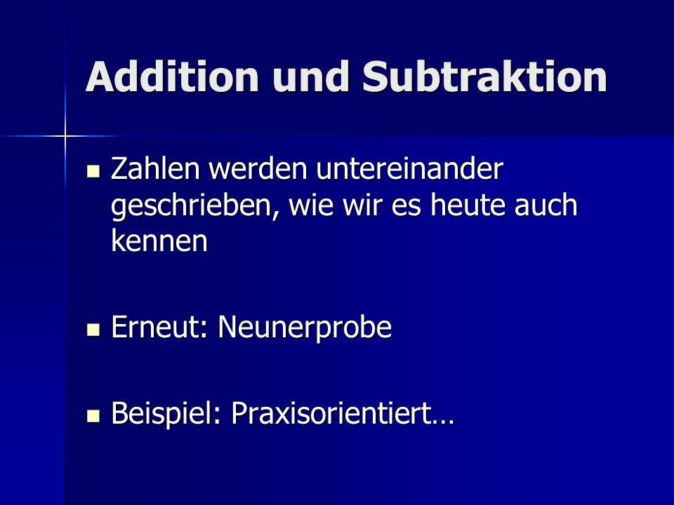 Addition und Subtraktion Zahlen werden untereinander geschrieben, wie wir es heute auch kennen Zahlen werden untereinander geschrieben, wie wir es heu