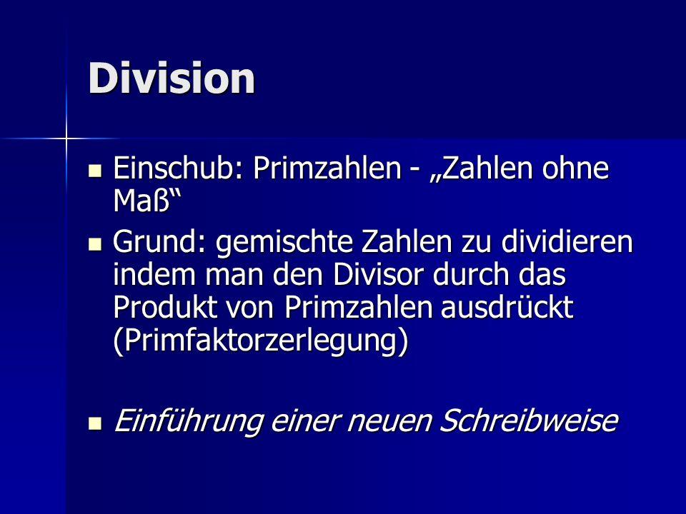Division Einschub: Primzahlen - Zahlen ohne Maß Einschub: Primzahlen - Zahlen ohne Maß Grund: gemischte Zahlen zu dividieren indem man den Divisor dur