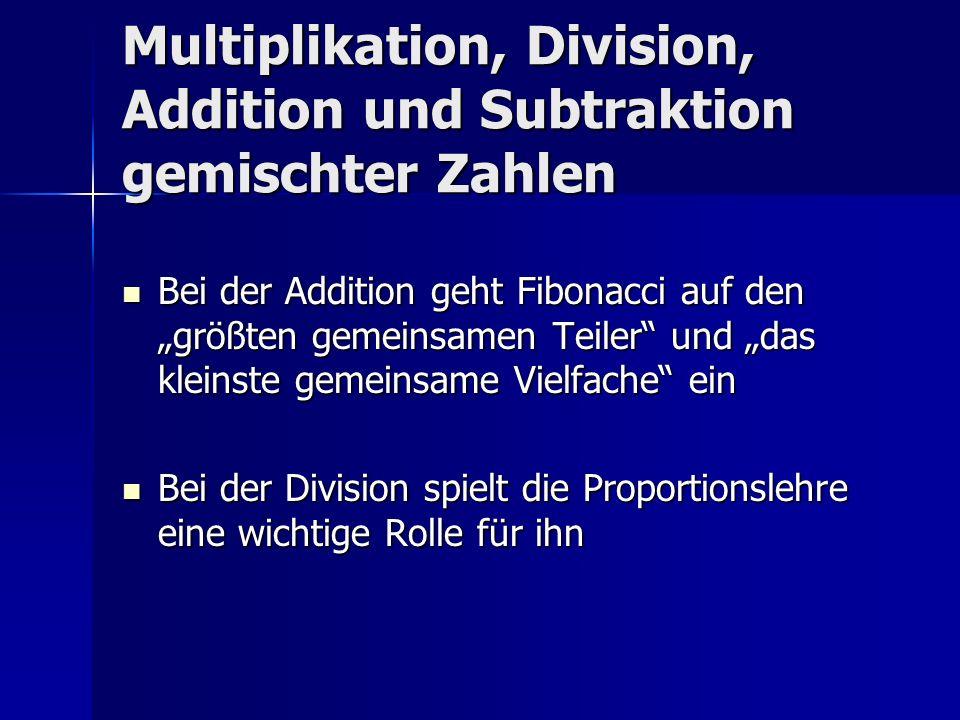 Multiplikation, Division, Addition und Subtraktion gemischter Zahlen Bei der Addition geht Fibonacci auf den größten gemeinsamen Teiler und das kleins