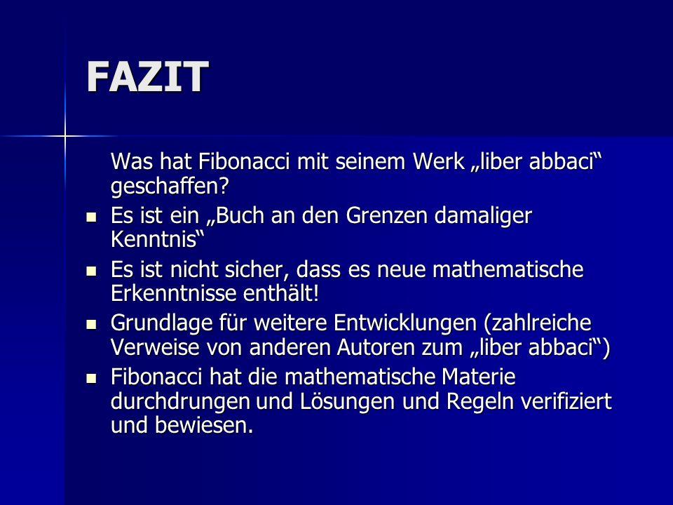 FAZIT Was hat Fibonacci mit seinem Werk liber abbaci geschaffen? Es ist ein Buch an den Grenzen damaliger Kenntnis Es ist ein Buch an den Grenzen dama
