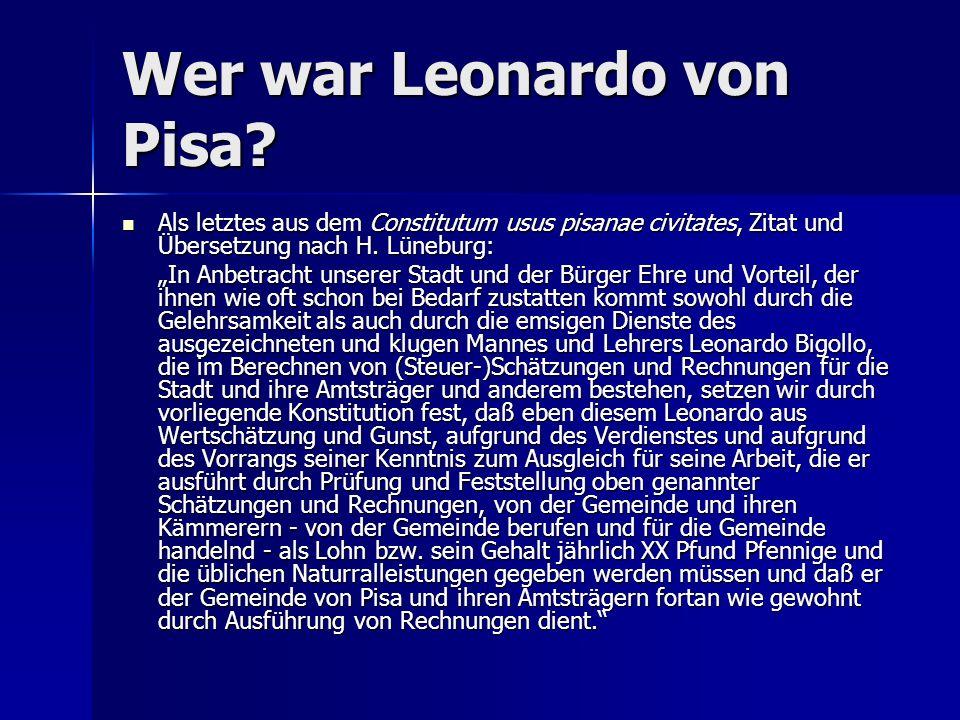 Wer war Leonardo von Pisa? Als letztes aus dem Constitutum usus pisanae civitates, Zitat und Übersetzung nach H. Lüneburg: Als letztes aus dem Constit