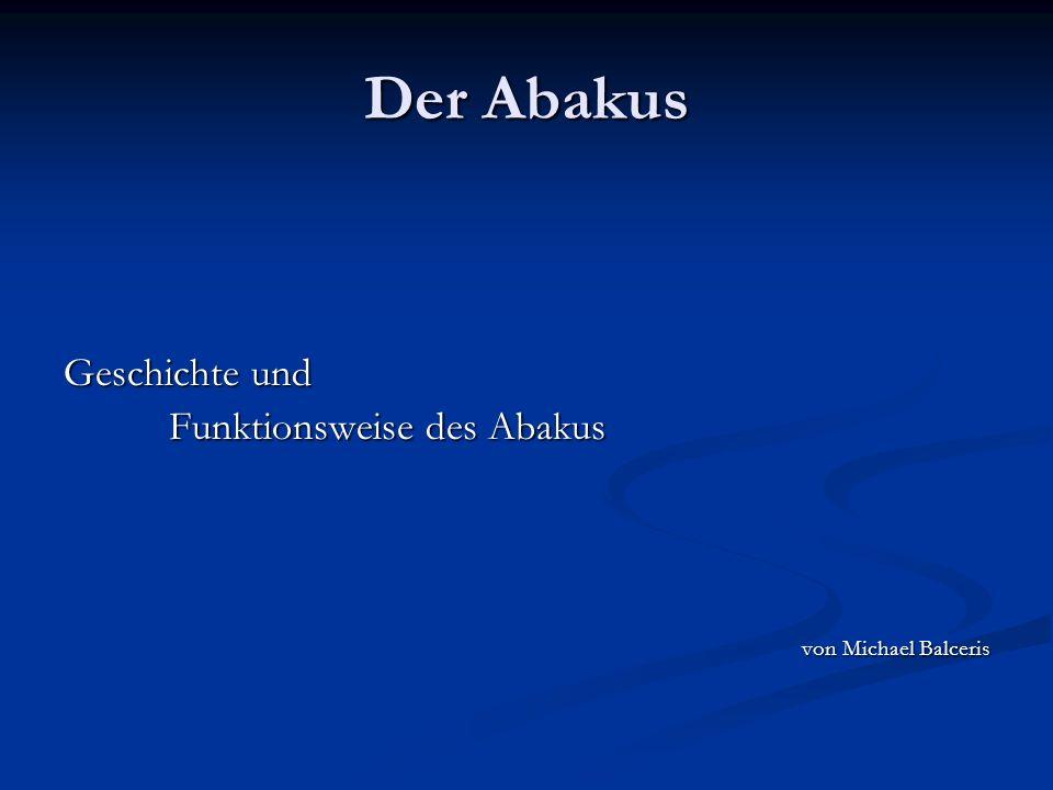 Inhalt 1.Allgemeines 2. Typen des Abakus 3. Geschichte des Abakus 4.