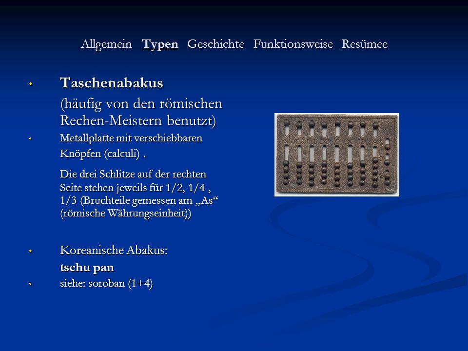 Allgemein Typen Geschichte Funktionsweise Resümee Taschenabakus Taschenabakus (häufig von den römischen Rechen-Meistern benutzt) Metallplatte mit vers
