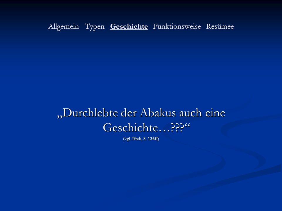 Allgemein Typen Geschichte Funktionsweise Resümee Durchlebte der Abakus auch eine Geschichte…??? (vgl. Ifrah, S. 136ff)