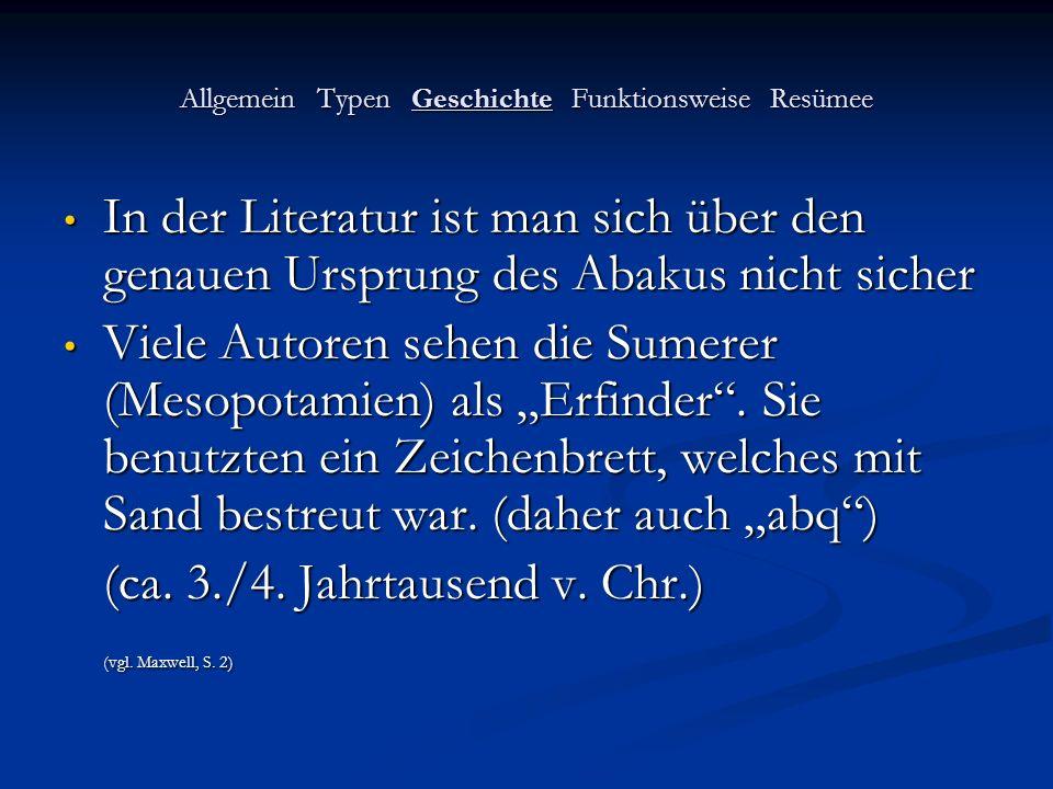 Allgemein Typen Geschichte Funktionsweise Resümee In der Literatur ist man sich über den genauen Ursprung des Abakus nicht sicher In der Literatur ist