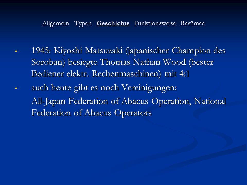 Allgemein Typen Geschichte Funktionsweise Resümee 1945: Kiyoshi Matsuzaki (japanischer Champion des Soroban) besiegte Thomas Nathan Wood (bester Bedie