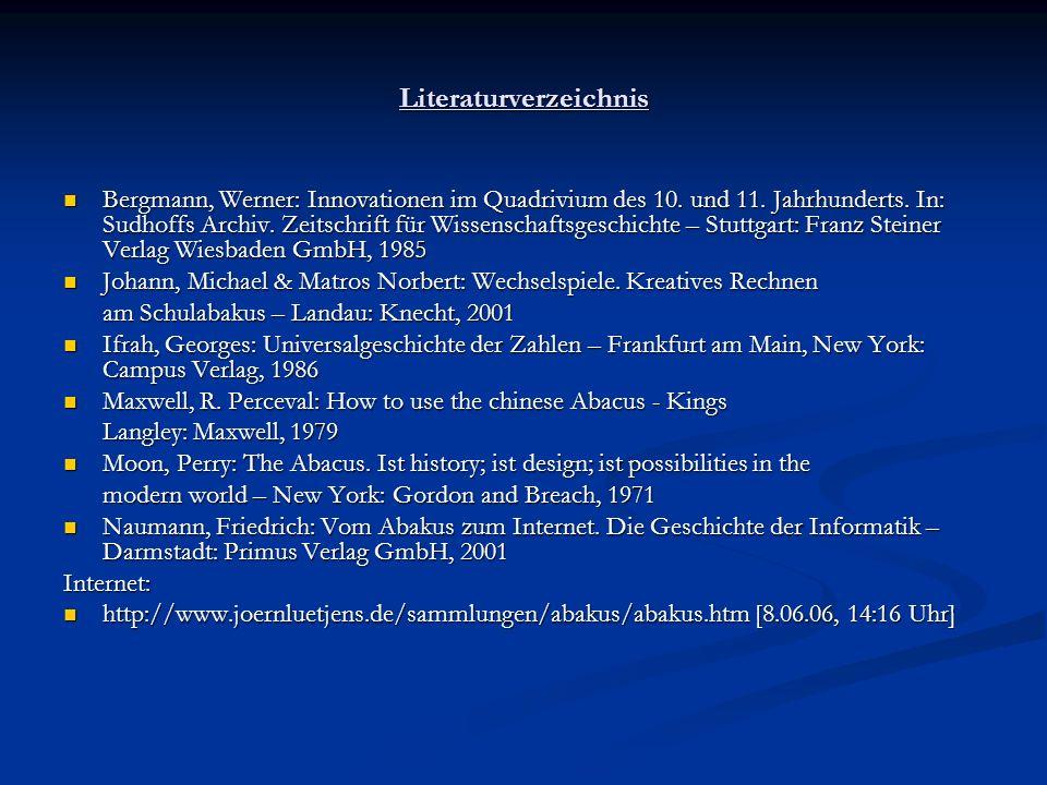 Literaturverzeichnis Bergmann, Werner: Innovationen im Quadrivium des 10. und 11. Jahrhunderts. In: Sudhoffs Archiv. Zeitschrift für Wissenschaftsgesc