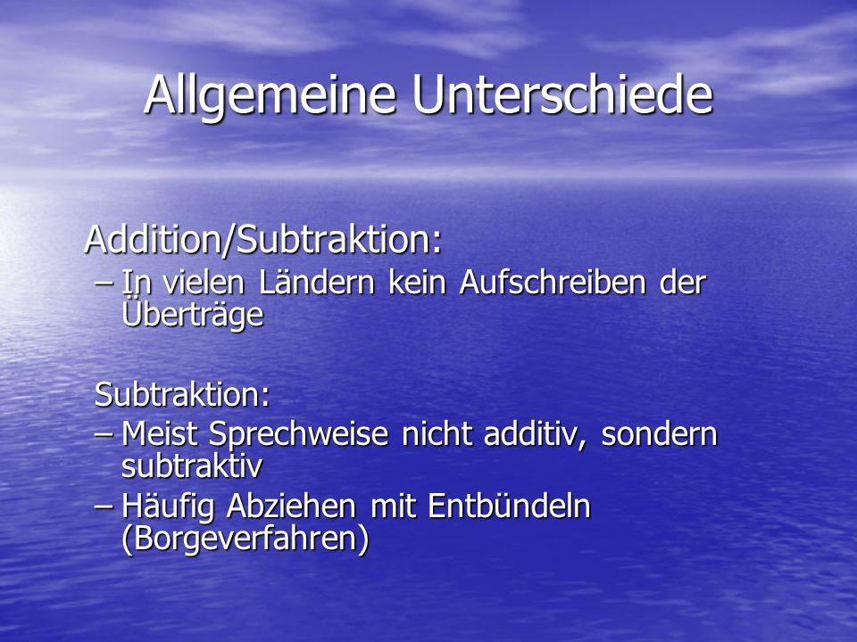 Allgemeine Unterschiede Addition/Subtraktion: –In vielen Ländern kein Aufschreiben der Überträge Subtraktion: –Meist Sprechweise nicht additiv, sonder