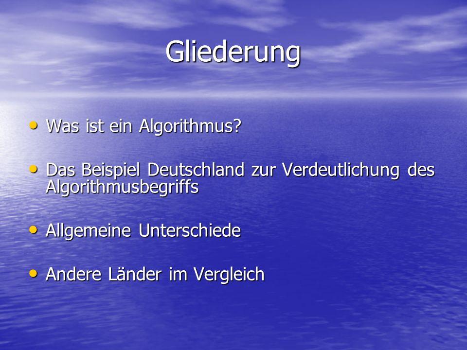 Gliederung Was ist ein Algorithmus? Was ist ein Algorithmus? Das Beispiel Deutschland zur Verdeutlichung des Algorithmusbegriffs Das Beispiel Deutschl