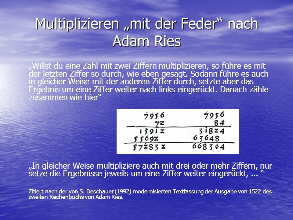 Multiplizieren mit der Feder nach Adam Ries Willst du eine Zahl mit zwei Ziffern multiplizieren, so führe es mit der letzten Ziffer so durch, wie eben