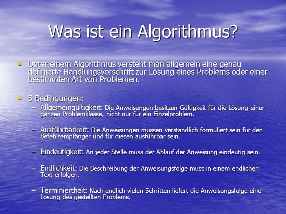 Was ist ein Algorithmus? Unter einem Algorithmus versteht man allgemein eine genau definierte Handlungsvorschrift zur Lösung eines Problems oder einer