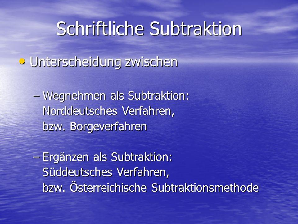 Schriftliche Subtraktion Unterscheidung zwischen Unterscheidung zwischen –Wegnehmen als Subtraktion: Norddeutsches Verfahren, bzw. Borgeverfahren –Erg