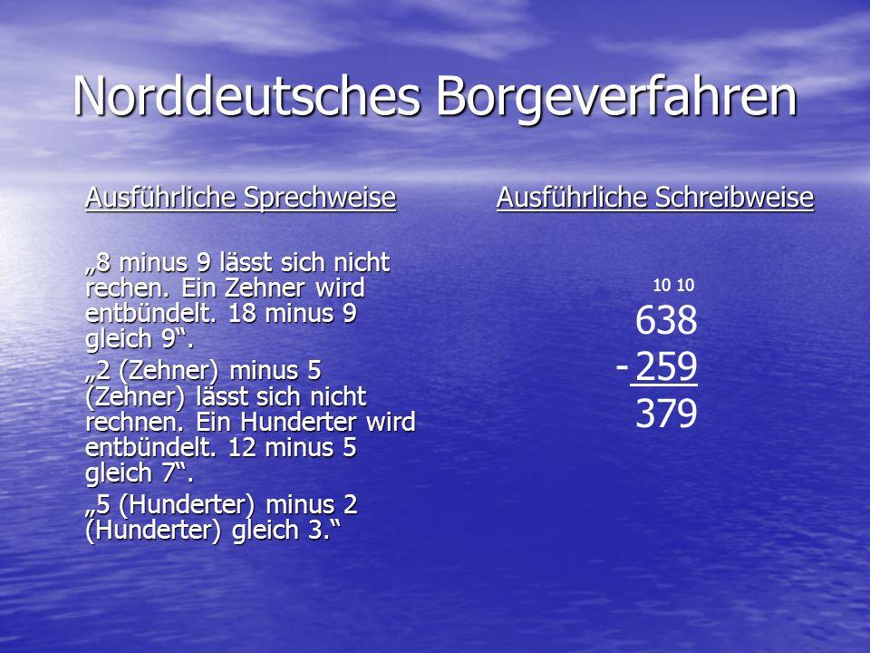 Norddeutsches Borgeverfahren Ausführliche Sprechweise 8 minus 9 lässt sich nicht rechen. Ein Zehner wird entbündelt. 18 minus 9 gleich 9. 2 (Zehner) m