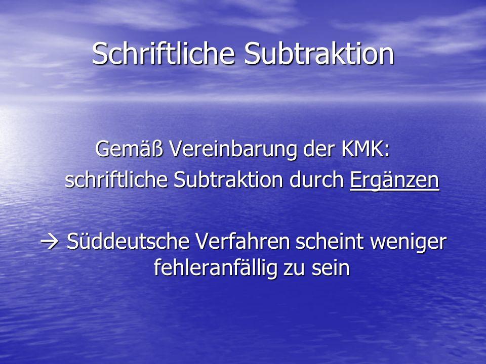 Schriftliche Subtraktion Gemäß Vereinbarung der KMK: schriftliche Subtraktion durch Ergänzen Süddeutsche Verfahren scheint weniger fehleranfällig zu s
