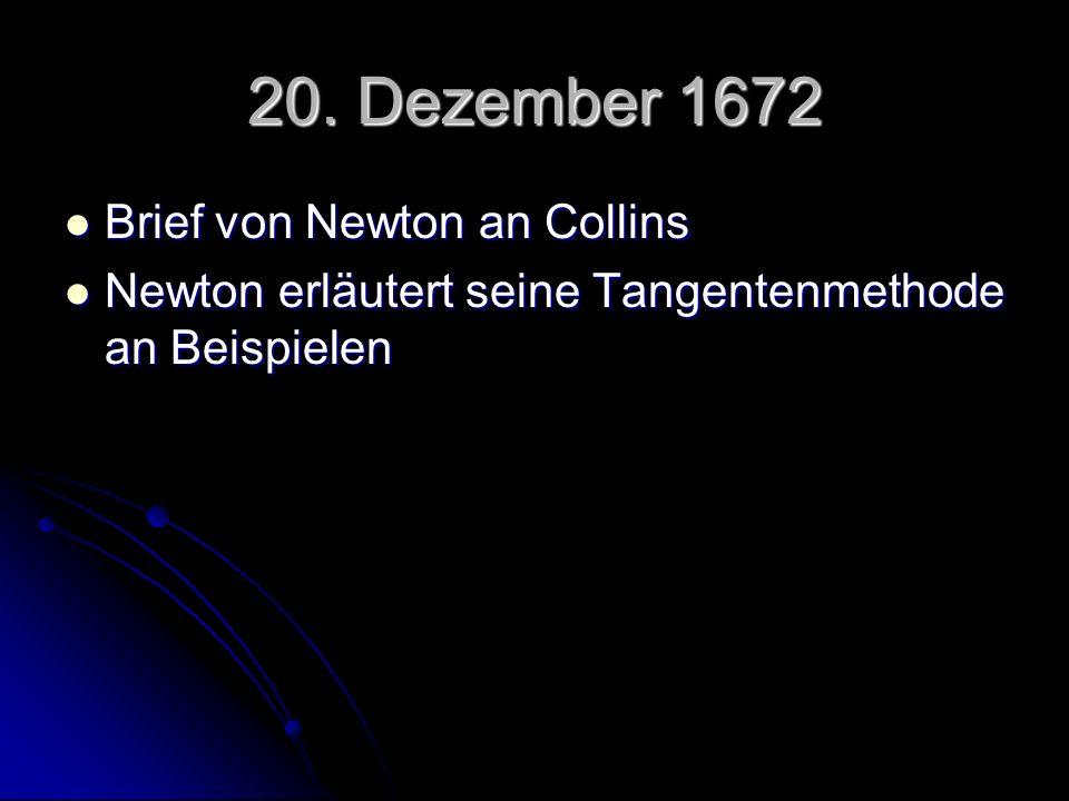 20. Dezember 1672 Brief von Newton an Collins Brief von Newton an Collins Newton erläutert seine Tangentenmethode an Beispielen Newton erläutert seine