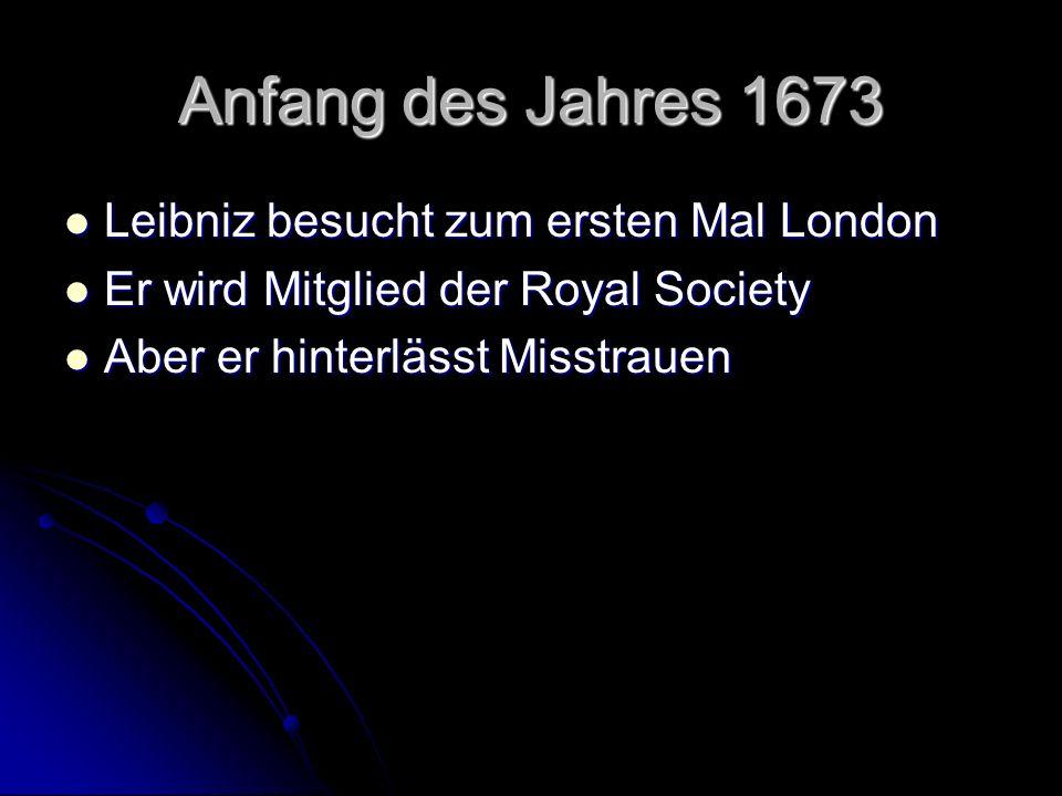 Anfang des Jahres 1673 Leibniz besucht zum ersten Mal London Leibniz besucht zum ersten Mal London Er wird Mitglied der Royal Society Er wird Mitglied