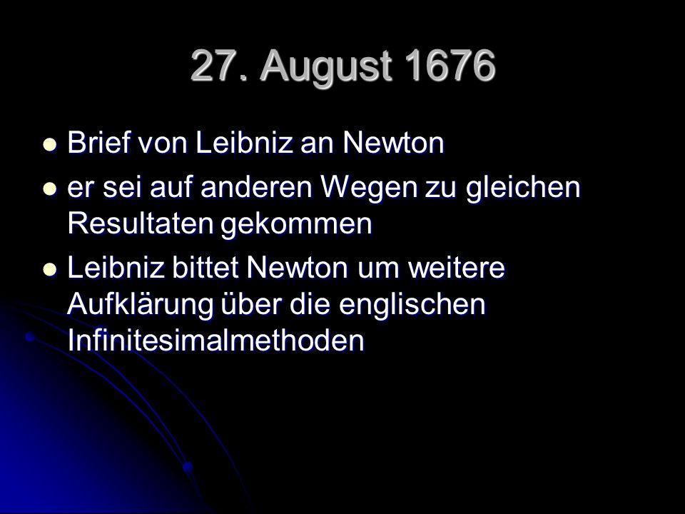 27. August 1676 Brief von Leibniz an Newton Brief von Leibniz an Newton er sei auf anderen Wegen zu gleichen Resultaten gekommen er sei auf anderen We
