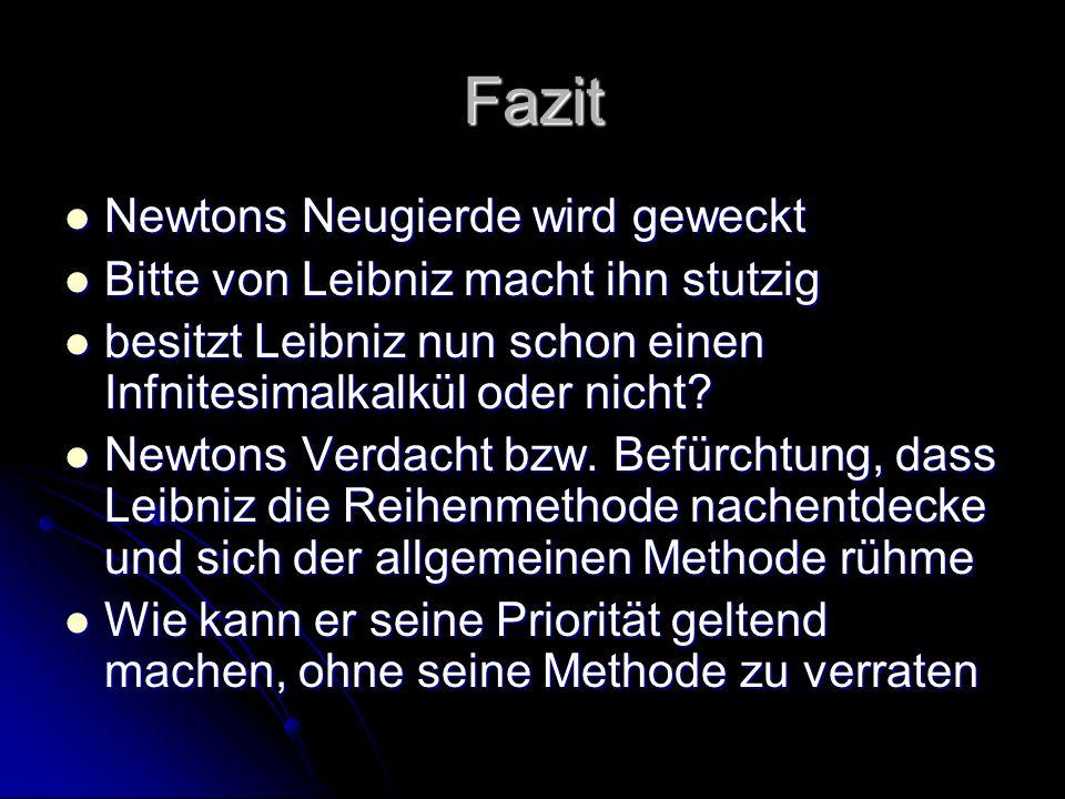 Fazit Newtons Neugierde wird geweckt Newtons Neugierde wird geweckt Bitte von Leibniz macht ihn stutzig Bitte von Leibniz macht ihn stutzig besitzt Le