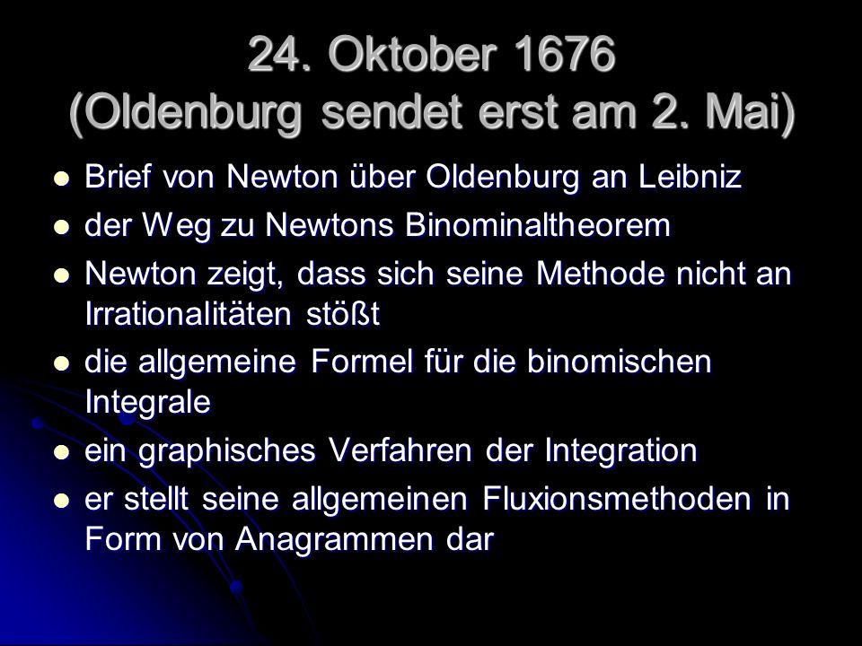 24. Oktober 1676 (Oldenburg sendet erst am 2. Mai) Brief von Newton über Oldenburg an Leibniz Brief von Newton über Oldenburg an Leibniz der Weg zu Ne
