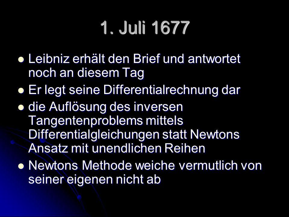 1. Juli 1677 Leibniz erhält den Brief und antwortet noch an diesem Tag Leibniz erhält den Brief und antwortet noch an diesem Tag Er legt seine Differe