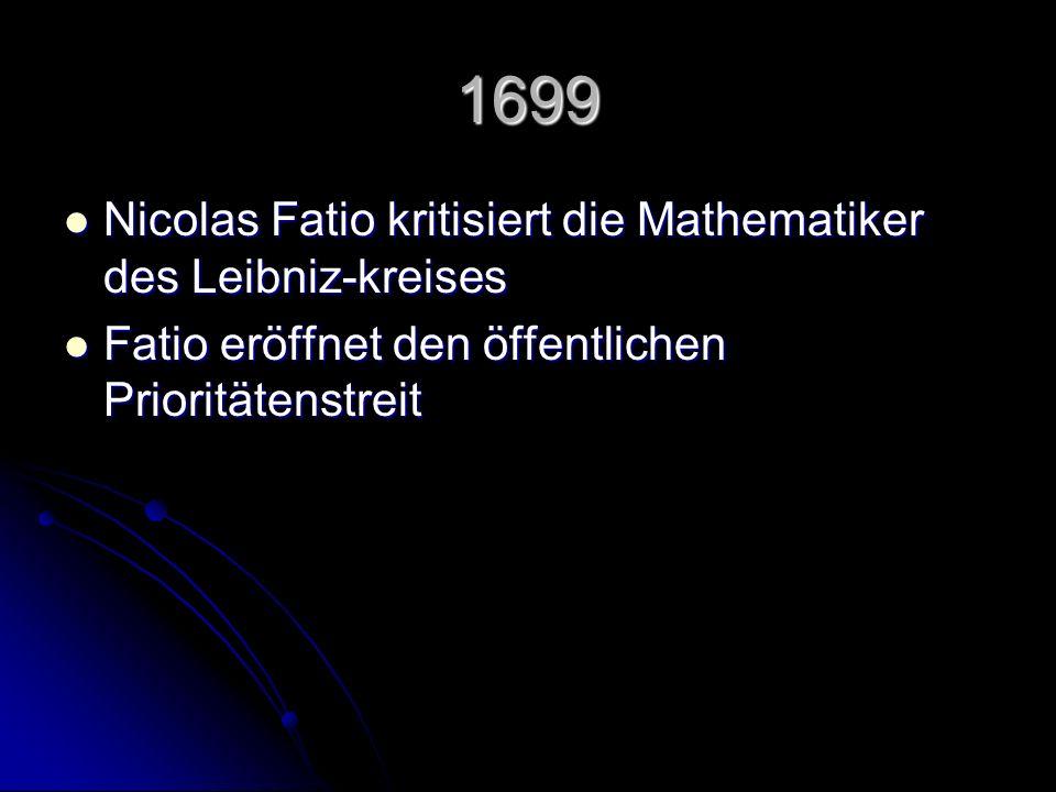 1699 Nicolas Fatio kritisiert die Mathematiker des Leibniz-kreises Nicolas Fatio kritisiert die Mathematiker des Leibniz-kreises Fatio eröffnet den öf