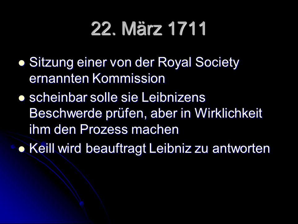22. März 1711 Sitzung einer von der Royal Society ernannten Kommission Sitzung einer von der Royal Society ernannten Kommission scheinbar solle sie Le