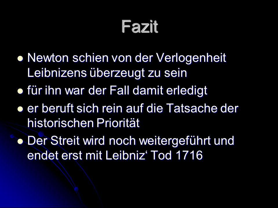 Fazit Newton schien von der Verlogenheit Leibnizens überzeugt zu sein Newton schien von der Verlogenheit Leibnizens überzeugt zu sein für ihn war der