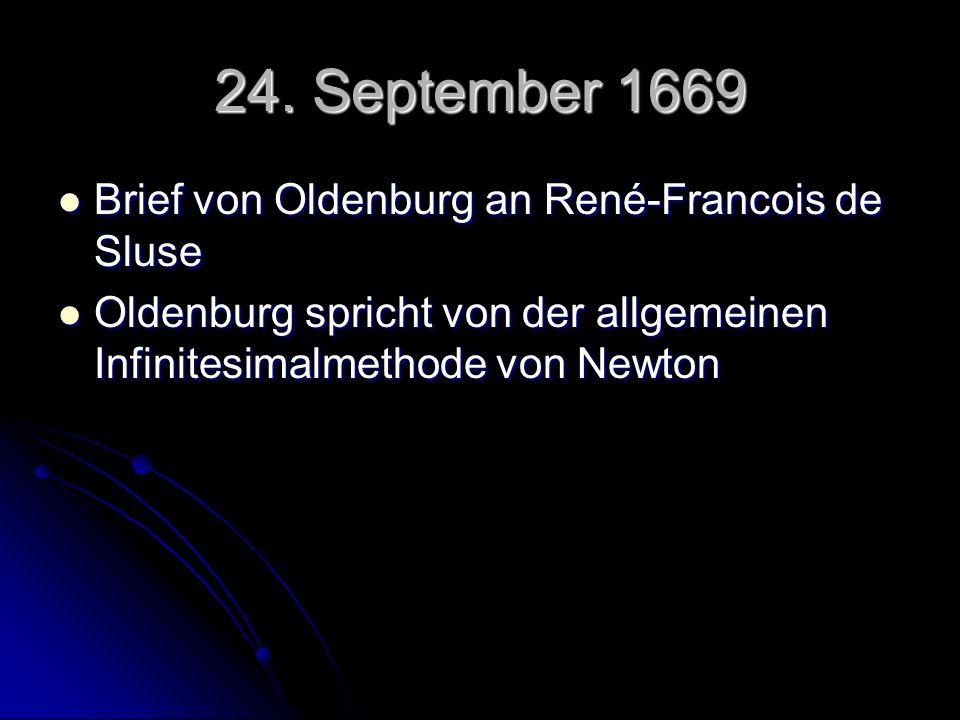 24. September 1669 Brief von Oldenburg an René-Francois de Sluse Brief von Oldenburg an René-Francois de Sluse Oldenburg spricht von der allgemeinen I