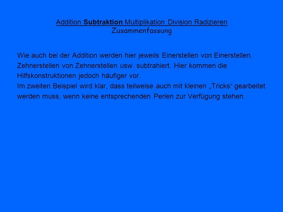 Addition Subtraktion Multiplikation Division Radizieren Zusammenfassung Wie auch bei der Addition werden hier jeweils Einerstellen von Einerstellen, Z