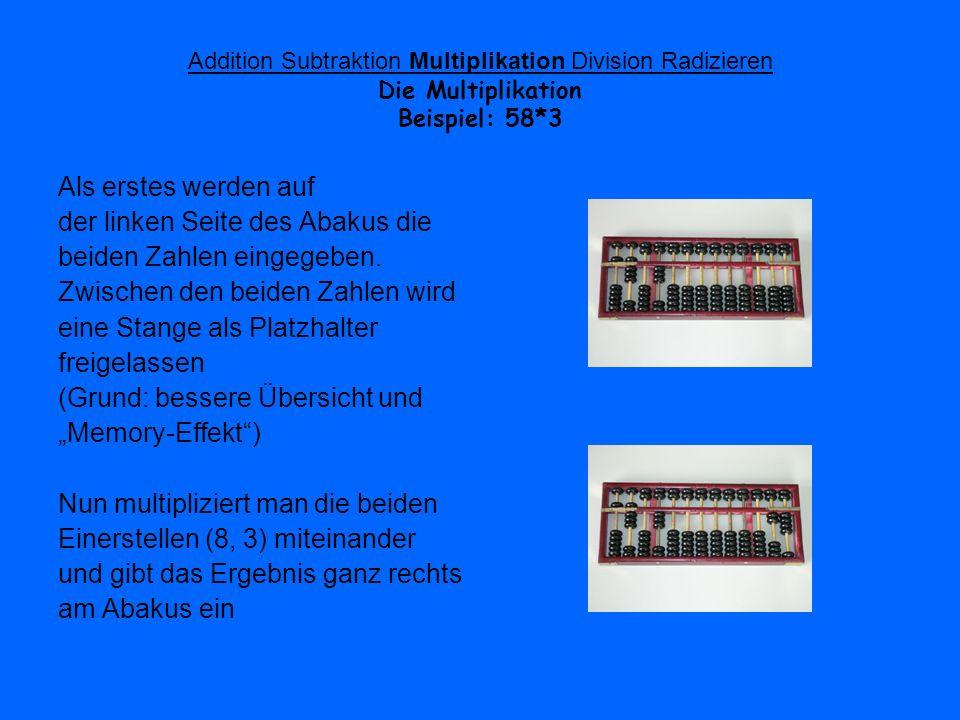 Addition Subtraktion Multiplikation Division Radizieren Die Multiplikation Beispiel: 58*3 Als erstes werden auf der linken Seite des Abakus die beiden