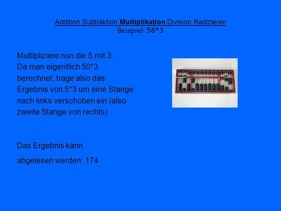 Addition Subtraktion Multiplikation Division Radizieren Beispiel: 58*3 Multipliziere nun die 5 mit 3. Da man eigentlich 50*3 berechnet, trage also das