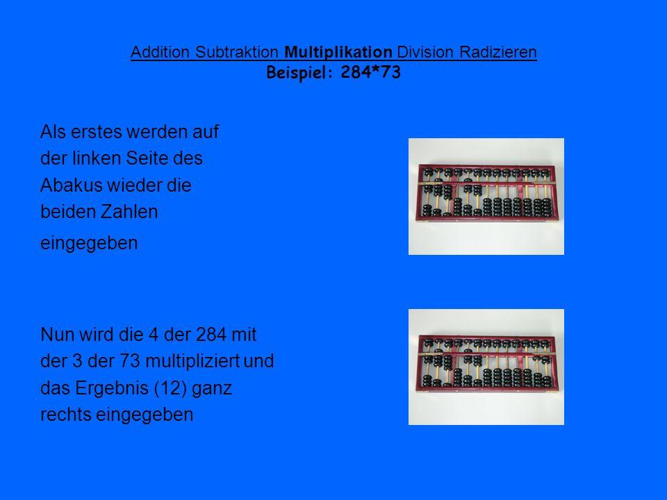 Addition Subtraktion Multiplikation Division Radizieren Beispiel: 284*73 Als erstes werden auf der linken Seite des Abakus wieder die beiden Zahlen ei