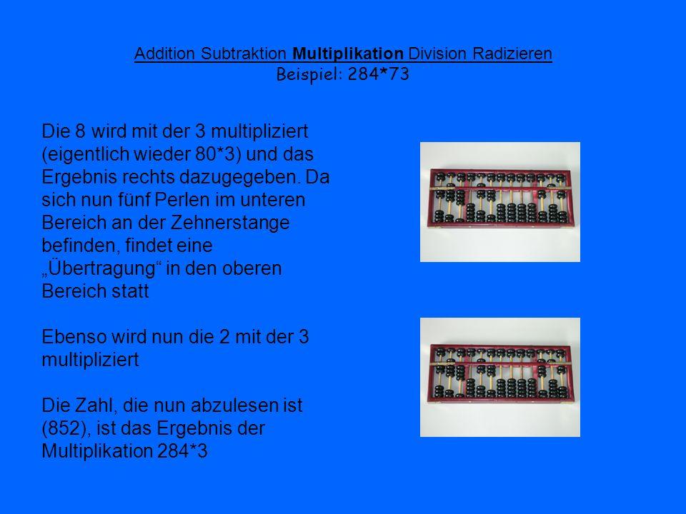 Addition Subtraktion Multiplikation Division Radizieren Beispiel: 284*73 Die 8 wird mit der 3 multipliziert (eigentlich wieder 80*3) und das Ergebnis