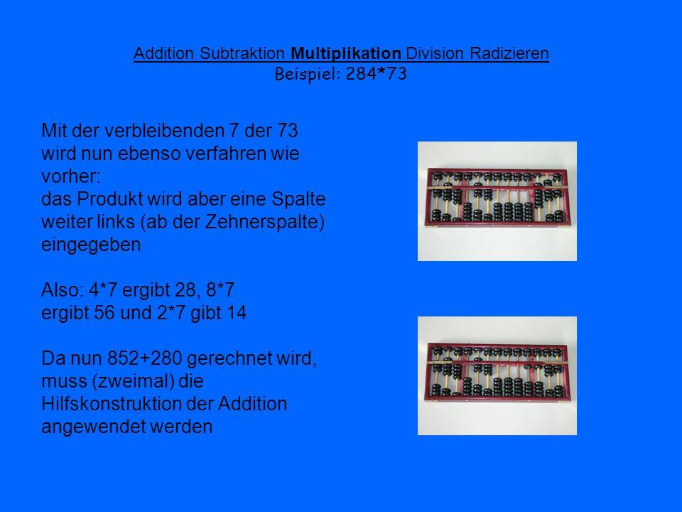 Addition Subtraktion Multiplikation Division Radizieren Beispiel: 284*73 Mit der verbleibenden 7 der 73 wird nun ebenso verfahren wie vorher: das Prod