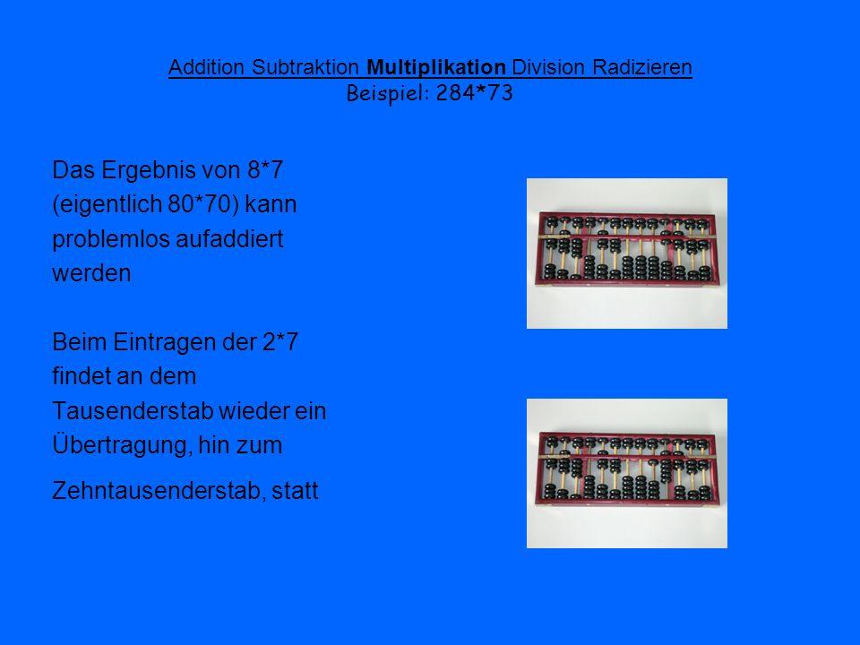 Addition Subtraktion Multiplikation Division Radizieren Beispiel: 284*73 Das Ergebnis von 8*7 (eigentlich 80*70) kann problemlos aufaddiert werden Bei