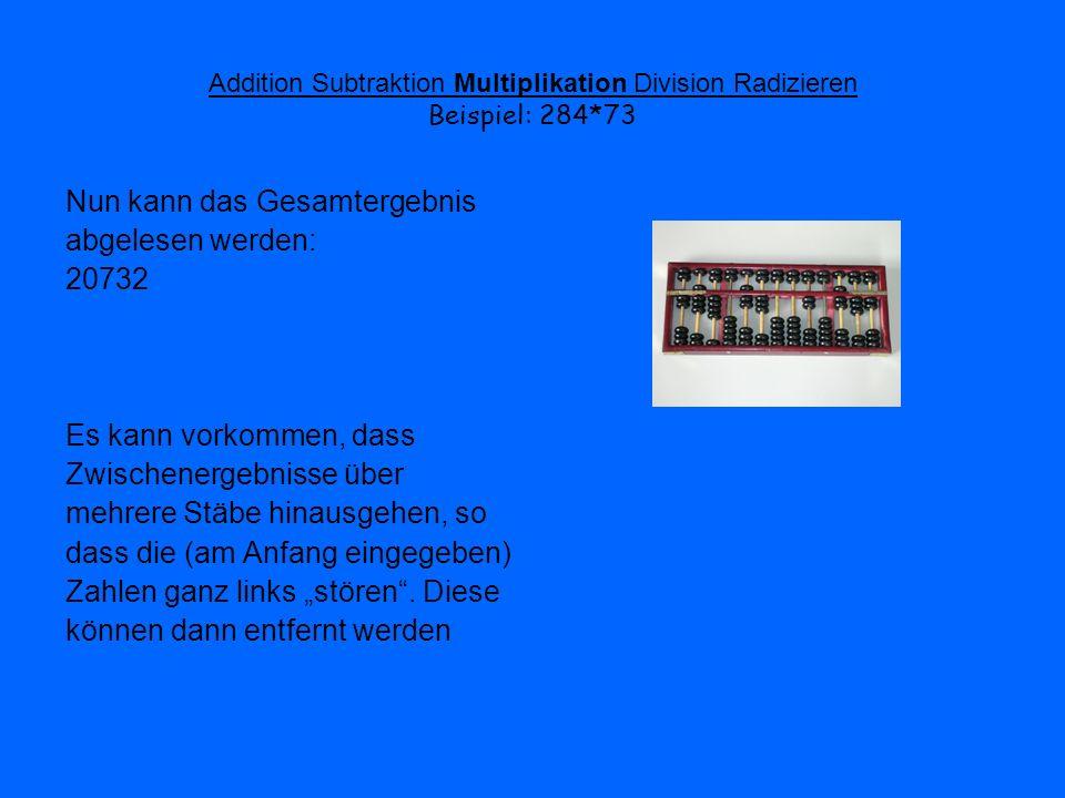 Addition Subtraktion Multiplikation Division Radizieren Beispiel: 284*73 Nun kann das Gesamtergebnis abgelesen werden: 20732 Es kann vorkommen, dass Z