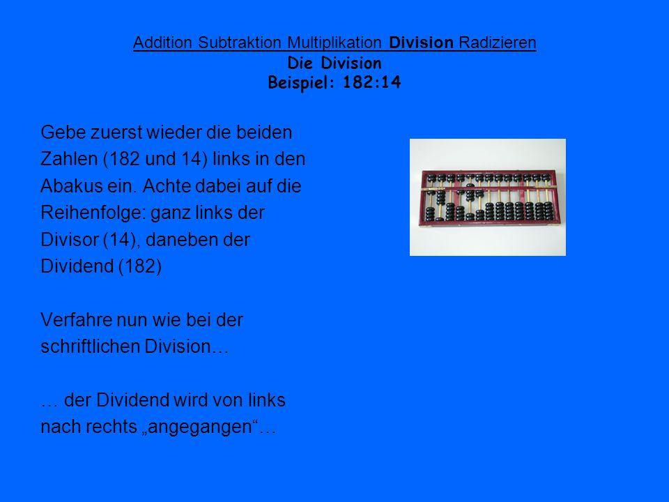 Addition Subtraktion Multiplikation Division Radizieren Die Division Beispiel: 182:14 Gebe zuerst wieder die beiden Zahlen (182 und 14) links in den A